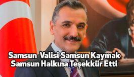 Samsun Valisi Osman Kaymak'tan Samsun Halkına Teşekkür...
