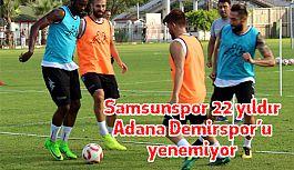 Samsunspor ile Adana Demirspor 41. randevuya çıkıyor