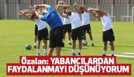 Samsunspor Teknik Direktörü Özalan, Bu Hafta Tüm Yabancıları Kullanacağım