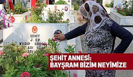 """Şehit Annesi: """"Bayram Bizim Neyimize"""""""