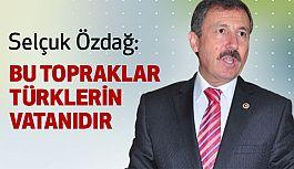 Silçuk Özdağ; Bu Topraklar Türklerin Vatanıdır