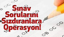 Sınav Sorularını Sızdıranlara Operasyon!