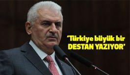 Başbakan Yıldırım: 'Türkiye büyük bir destan yazıyor'