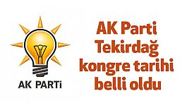 AK Parti Tekirdağ kongre tarihi belli oldu