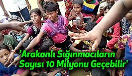 'Arakanlı Sığınmacıların Sayısı 10 Milyonu Geçebilir'
