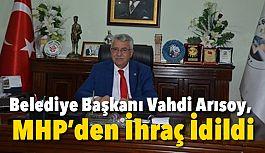 Belediye Başkanı Vahdi Arısoy, MHP'den İhraç İdildi