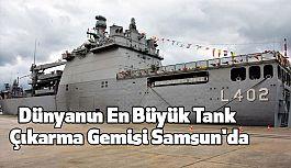 Dünyanın En Büyük Tank Çıkarma Gemisi Samsun'da