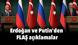 Erdoğan ve Putin'den Çarpıcı açıklamalar