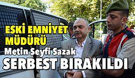 Eski İl Emniyet Müdürü Metin Seyfi Sazak  Tahliye Edildi