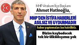 MHP Atakum İlçe Başkanı Hatinoğlu; Asılsız Haberlere İtibar Etmeyin