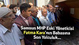 MHP'li Fatma Kara'nın Babası Son Yolculuğuna Uğurlandı