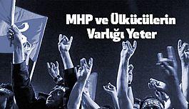 """""""MHP ve Ülkücülerin Varlığı Yeter"""""""
