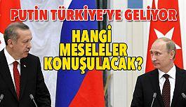 Putin, Yarın Türkiye'de Olacak