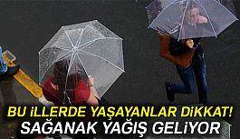Sağanak yağış geliyor; Bu İllerde Yaşayanlar Dikkat!