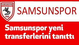 Samsunspor yeni transferlerini tanıttı