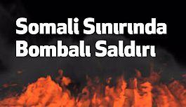 Somali Sınırında Bombalı Saldırı