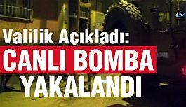 Valilikten Açıklama: Canlı Bomba Yakalandı!