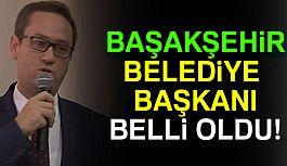 Başakşehir'in Belediye Başkanı Belli Oldu