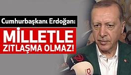 """Cumhurbaşkanı Erdoğan: """"Milletle zıtlaşma olmaz"""""""