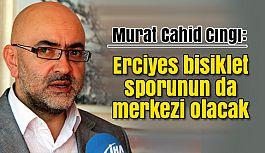 """""""Cumhurbaşkanlığı Bisiklet Turu'nda Erciyes'i dünyaya tanıtacağız"""""""