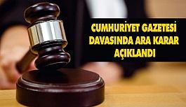 Cumhuriyet Gazetesi Davasında Ara Karar!