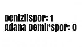 Denizlispor: 1 - Adana Demirspor: 0