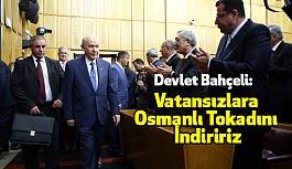 Devlet Bahçeli: Vatansızlara Osmanlı Tokadını İndiririz