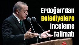 Erdoğan'dan Belediyelere İnceleme Talimatı
