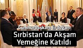 Erdoğan, Sırbistan'da Akşam Yemeğine Katıldı