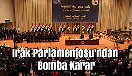 Irak Parlamentosu'ndan Bomba Karar!