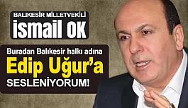 İsmail Ok; İstifaya Hazırlanan Başkan Edip Uğur'a Seslendi