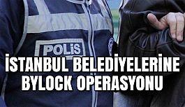İStanbul Belediyelerine Dev ByLock operasyonu