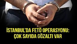 İstanbul'da Kapsamlı FETÖ Operasyonu