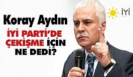 Koray Aydın'dan; Parti İçi Kavgaya Cevap!