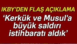 """""""Kerkük ve Musul'a Büyük Saldırı İstihbaratı Aldık"""""""