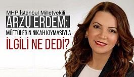 MHP'li Arzu Erdem: Müftülere Nikah Kıyma Yetkisiyle İlgili Açıklamada Bulundu