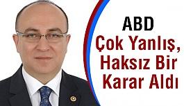 MHP'li  İzzet Ulvi Yönter: ABD Çok Yanlış, Haksız Bir Karar Aldı