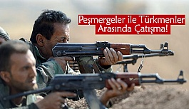 Peşmergeler ile Türkmenler Arasında Çatışma!