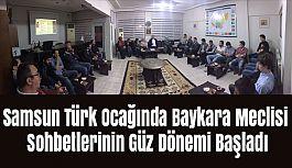 Samsun Türk Ocağında Baykara Meclisi Sohbetlerinin Güz Dönemi Başladı