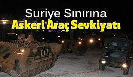 Suriye Sınırına Askeri Araç Sevkıyatı
