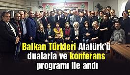 Balkan Türkleri Atatürk'ü dualarla ve konferans programı ile andı