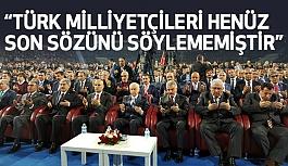 """Devlet Bahçeli; """"Türk Milliyetçileri Henüz Son Sözünü Söylememiştir"""""""