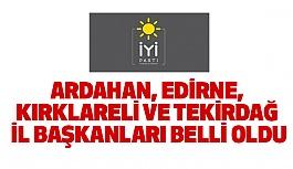 İYİ Parti'de, Ardahan, Edirne, Kırklareli ve Tekirdağ İl Başkanları Belli Oldu