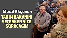 Meral Akşener; Tarım Bakanını Size Soracağım