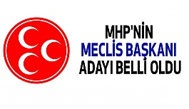 MHP'nin Meclis Başkanı Adayı Kim Oldu?