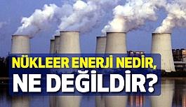 Nükleer Enerji Nedir, Ne Değildir?