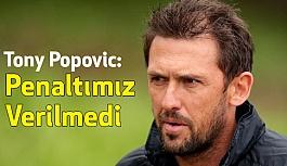 Popovic: Penaltımız Verilmedi