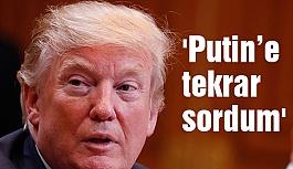 Trump; Putin'e müdahale edip etmediğini tekrar sordum