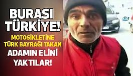 Türk Bayrağı Taktığı İçin Elini Yaktılar