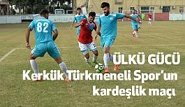 Ülkü Gücü - Kerkük Türkmeneli Spor'un kardeşlik maçı